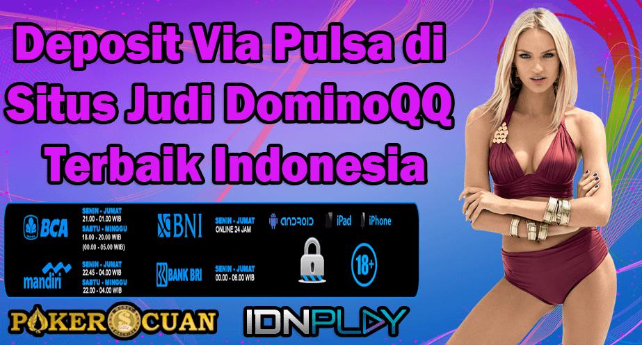 Deposit Via Pulsa di Situs Judi DominoQQ Terbaik Indonesia
