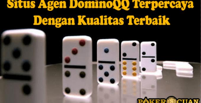 Situs Agen DominoQQ Terpercaya Dengan Kualitas Terbaik