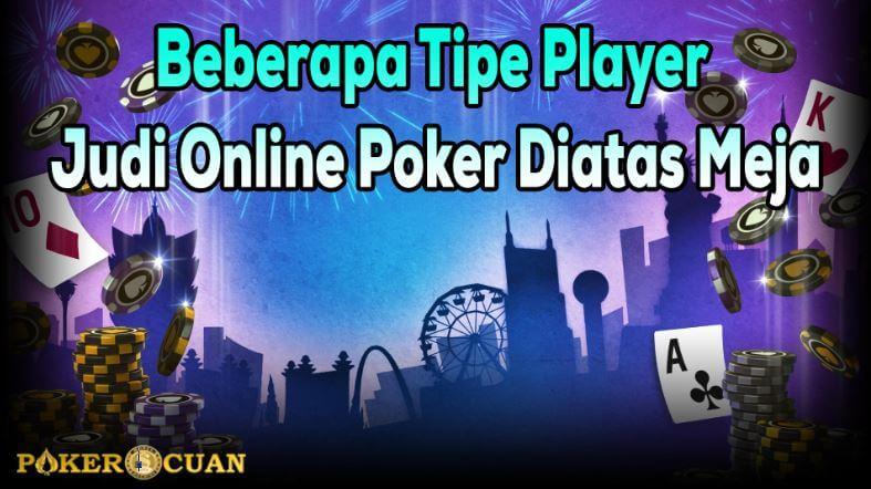 Beberapa Tipe Player Judi Online Poker Diatas Meja